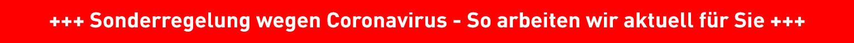 Sonderregelung wegen Coronavirus - So arbeiten wir aktuell für Sie!